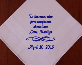 FATHER of the BRIDE hankie, custom wedding handkerchief for dad, To The Man Who First Taught Me About Love, embroidered, personalized,MS1F23