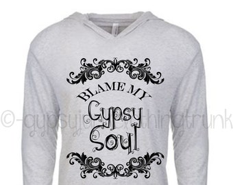 Gypsy Soul Hoodie - Gypsy Hoodie - Gypsy Top - Blame My Gypsy Soul Hooded Sweatshirt - Gypsy Soul Top - Vintage Top