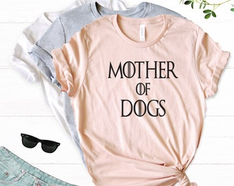 2522428573 Mother of Dogs Shirt for Women - Dog Shirts - Game of Thrones - Mother  Shirts for Dog Lovers - Pet Owners - Funny Dog Shirts