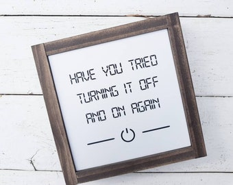 IT Crowd Quote | Have You Tried Turning It Off & On Again | White with Charcoal Text Stained Timber Frame Wooden Sign | Geek Gift 22 x 22cm