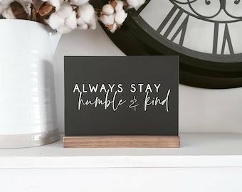 Shelf Sitter - Always stay humble and kind - 16 x 20cm Shelfie FREE Australian SHIPPING Made in Australia