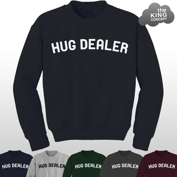 Hug Dealer Sweatshirt Top Tumblr Funny Slogan Gift Hugger Tee Cuddle Me Sweater