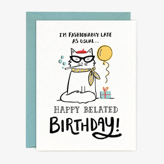 Fashionably Late Birthday Card Funny Cat Happy Belated Etsy