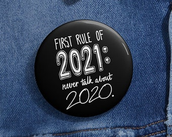 2021 Badge Quote, First rule of 2021: Never talk about 2020 / Funny 2021 Pin, Funny 2020 Badge based on the year 2020, Funny 2021 2020