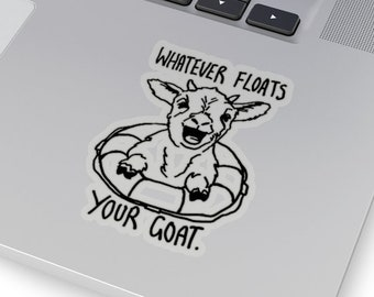 Funny Goat Sticker for Goat Lovers and Goat Owners! Whatever Floats Your Goat Quote Pun with Goat in a Boat Float! Goat Gifts & Sea Rescue