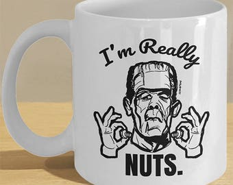 Horror Fan Frankenstein Gift Mug // Pop Culture Horror Gifts // Scary Movie Art // Funny 'I'm Really Nuts' Coffee Cup