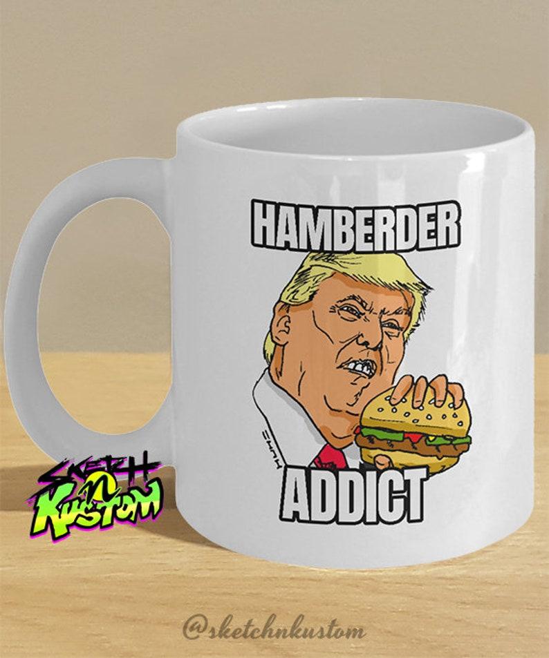 Trump Hamberder Meme Mug // Hamberder Addict Mug for Hamburger | Etsy #coffeeAddict