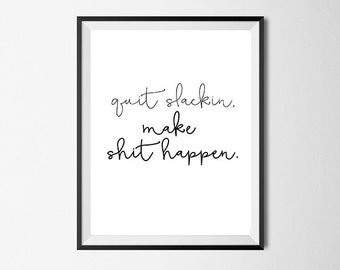 Funny Inspirational Wall Art Print, Quit Slackin, Quote, Office Art #23