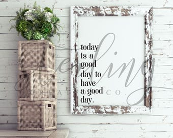 Today Is A Good Day To Have A Good Day (Digital Print)