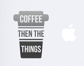 Coffee Then The Things Decal - Macbook, iPad Apple Macbook Air, Tablet Decal, Car Decal