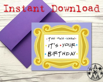 The One When Its Your Birthday Card Friends Tv Show Diy Printable Instant