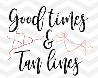 Good Times and Tan Lines SVG File, Beach Cut File, Bikini svg, Sun, Summer Quote SVG, svg files for cricut, Cut Files, Cricut, Silhouette