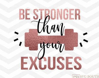 Be Stronger than your excuses File, Workout Cut File, Workout SVG File, Strong SVG, Fitness SVG, Silhouette, Cutting File, Dfx, png, Cricut
