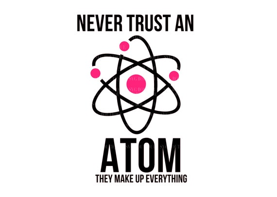 Never Trust An Atom Svg File Science Svg File Science Etsy