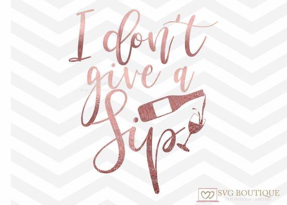 I Don T Give A Sip Svg File Wine Svg File Wine Cut File Etsy