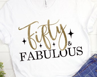 Fifty and fabulous SVG, 50th Birthday SVG, Birthday Shirt File, Happy Birthday, Birthday Girl, svg file, Cutting File, Cricut, Silhouette