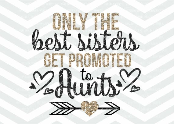 Only The Best Sisters Get Promoted To Aunt Aunt Svg File New Etsy