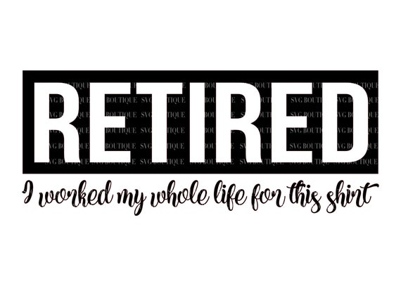 Retired SVG, I worked my whole life for this shirt, Retired Grandma SVG  File, Retirement svg, Funny, Retired Quotes SVG, Cricut, Silhouette