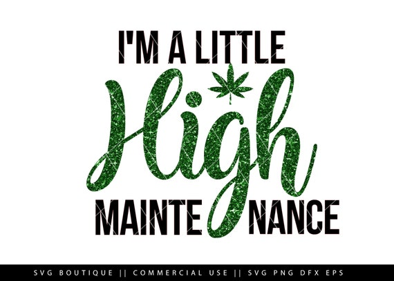 I M A Little High Maintenance Svg Weed Svg File Cannabis Etsy