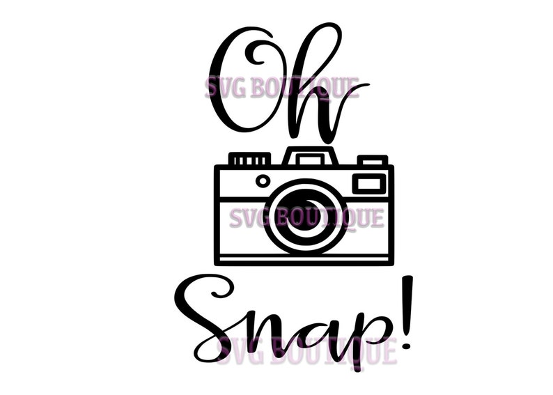6a446989bd0d Oh Snap SVG File Camera Cut File Photography Quote