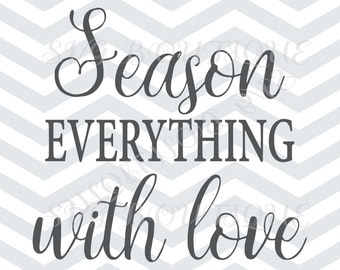 Season Everything With Love SVG, Kitchen, Cooking SVG, Cricut explore, Quote Overlay, Vinyl, Vector, Cutting File, PNG, Cut Files, Clip Art,