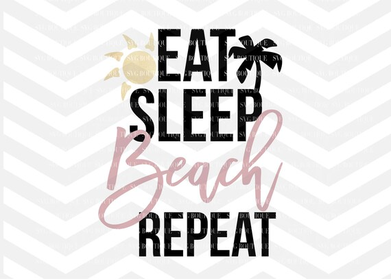 Eat Sleep Beach Repeat Svg File Beach Cut File Palm Trees Etsy