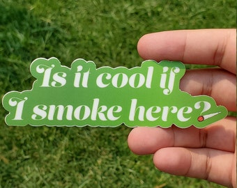 Is It Cool If I Smoke Here? Sticker