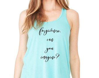 Forgiveness. Can You Imagine? Hamilton Fan Gift, Alexander Hamilton, Schuyler Sisters, Fashion Tank Top, Angelica Schuyler, Broadway Musical