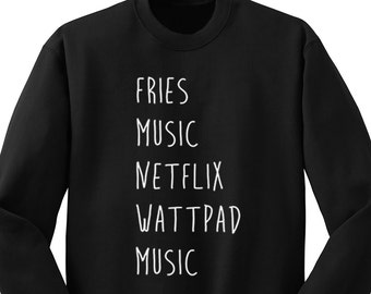 Fries, Music, Netflix, Wattpad Sweater, Crew Neck Sweatshirt, 5SOS Band Shirt, One Direction Music Lover Gift, Teen Girl Gift, Trendy Tumblr