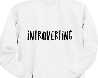 Introverting, Crew Neck Sweatshirt, Trendy Sweatshirt, Instagram, Tumblr, Gifts for Teen Girls, College Student Gifts