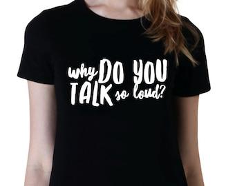 Why Do You Talk So Loud? Band Shirts, Teen Girl Gifts, Band T-Shirt, Fangirl Merch, Cotton T-Shirt, Music Fans, Fangirl t-shirt