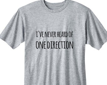 I've Never Heard of One Direction tshirt, Teen Girl Gifts, College Girl Gifts, Band Shirt, Halsey T-Shirt, Fangirl Shirt, Ladies Tshirt