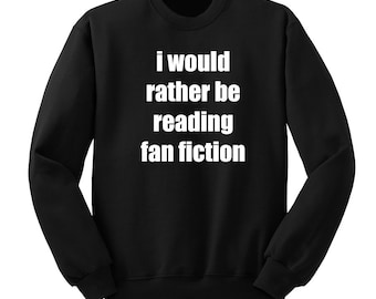 I Would Rather Be Reading Fan Fiction, 5SOS Shirt, 5 Seconds of Summer, Band Shirt, Band Merch, Tumblr, Instagram