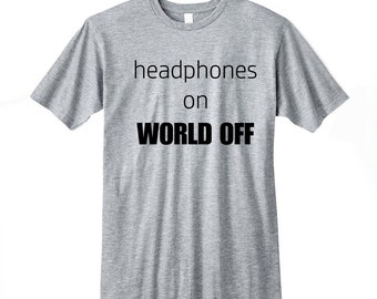 Headphones On World Off Trendy Shirt, Fashion T-Shirt, Fangirl Shirt, Black Grey White Adult Tshirt, Band Shirt, Music Lover Gift Tumblr