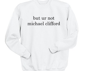 But Ur Not Michael Clifford, 5SOS Shirt, 5 Seconds of Summer, Band Shirt, Band Merch, Tumblr, Instagram