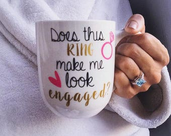 Does This Ring Make Me Look Engaged Coffee Mug | Engagement Mug or wine glass | Personalized | Gift for her  | Gift Wrap | Gift Box