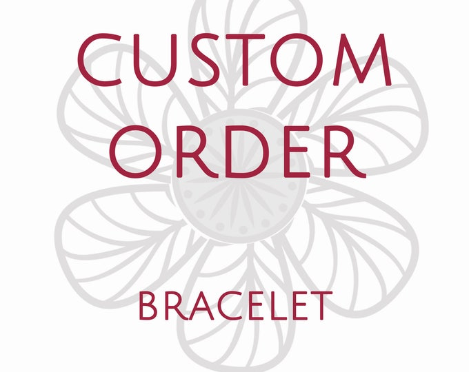 Custom bespoke made to order customized tailored bracelet -- Purchase this listing to secure your time for custom piece