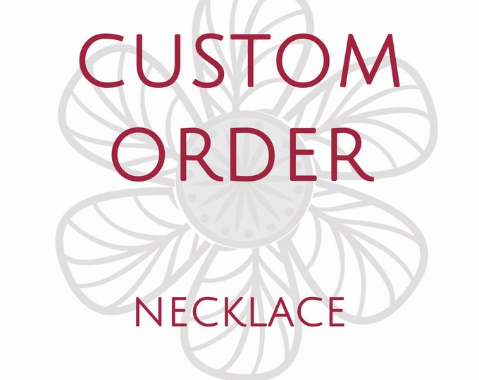 Custom bespoke made to order customized tailored necklace -- Purchase this listing to secure your time for custom piece
