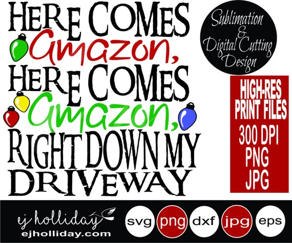 Here Comes Amazon Here Comes Amazon Right Down My Driveway Svg Etsy