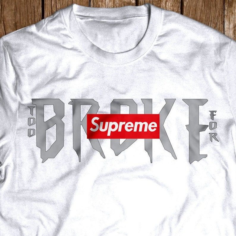 67c3a91cbe93 SUPREME Box logo t-shirt Too broke for Hype funny s-4XL | Etsy