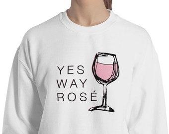 Yes Way Rosé Unisex Sweatshirt