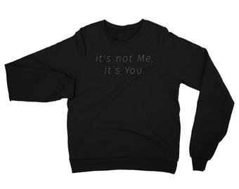It's Not Me It's You Sweatshirt