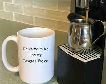 Lawyer Gift Don't Make Me Use My Lawyer Voice, Lawyer Mug, Attorney Gifts, Law School Graduation Gift