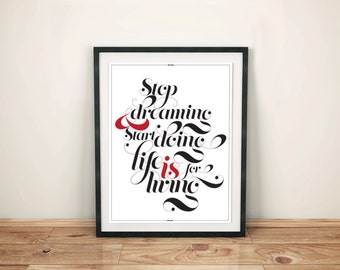 Typographic Script Print - Stop Dreaming and Start Doing, Life is for Living - poster gift