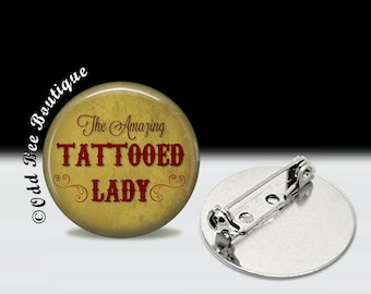 "The Amazing Tattooed Lady Pin - Freak Show Brooch - Sideshow Accessory - Vintage Rockabilly Gift - Side Show Button - 1"" Glass Pin"