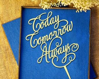 Today Tomorrow Always Wedding Cake Topper