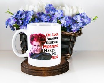Sanderson Sisters Coffee Mug | Oh Look Another Glorious Morning, Makes Me Sick | Winifred | Witch Mug | Winifred Quotes | Halloween Gift