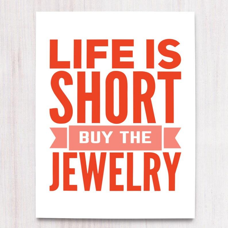 Life is Short Buy the Jewelry Printable Art Seasonal Wall image 0