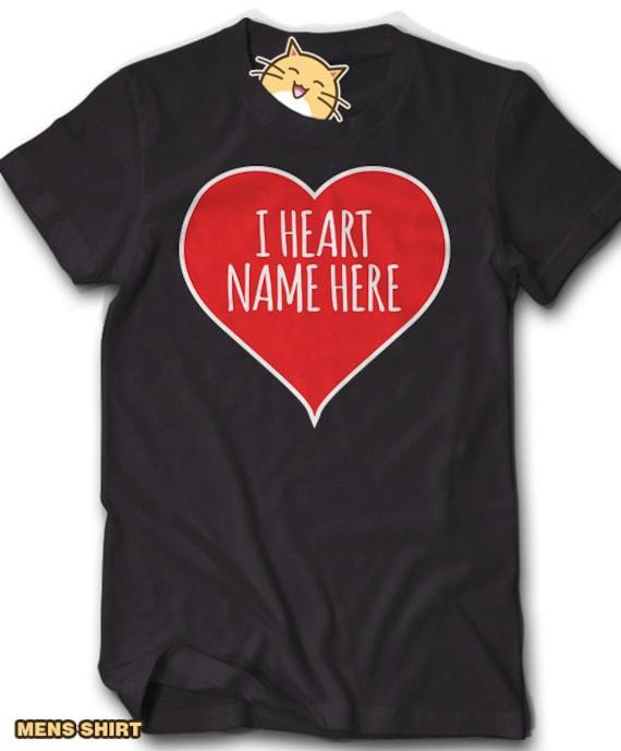 I Heart Name Here Custom Shirt Valentine S Day Anniversary Etsy