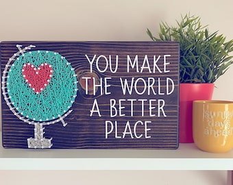 You Make the World a Better Place String Art Wall Sign